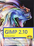 GIMP 2.10 - Einstieg und Praxis: für Einsteiger und Fortgeschrittene - leicht, klar, visuell