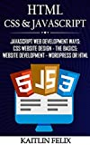 HTML, CSS & Javascript: JavaScript Web Development Ways: CSS Website Design - The Basics: Website Development - WordPress Or HTML (English Edition)