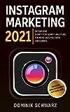 Instagram Marketing 2021: Die einfache Schritt-für-Schritt-Anleitung für mehr Likes, Follower und Kunden! Inklusive: Verkaufsstarke Textvorlagen
