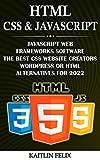 HTML, CSS & Javascript: Javascript Web Frameworks Software: The Best CSS Website Creators: WordPress Or HTML Alternatives For 2022 (English Edition)