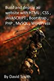 Build and deploy a website with HTML , CSS , JAVASCRIPT , Bootstrap , PHP , MySQL , WordPress (English Edition)