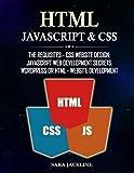 HTML, Javascript & CSS: The Requisites - CSS Website Design: JavaScript Web Development Secrets: WordPress Or HTML - Website Development