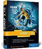 GIMP 2.10: Das umfassende Handbuch   GIMP von A bis Z auf knapp 1.000 Seiten