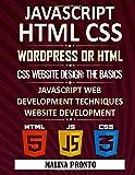 Javascript & HTML CSS: WordPress Or HTML: CSS Website Design: The Basics: JavaScript Web Development Techniques: Website Development