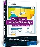 Webseiten erstellen für Einsteiger: Schritt für Schritt mit HTML und CSS zur eigenen Website. Mit zahlreichen Abbildungen